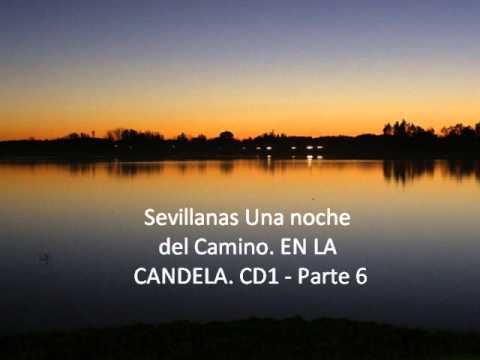 Sevillanas Una noche del Camino. EN LA CANDELA. CD1 - Parte 6