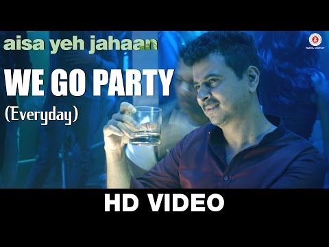 We Go Party ( Everyday ) - Aisa Yeh Jahaan | Dr. P