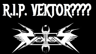 R.I.P VEKTOR????