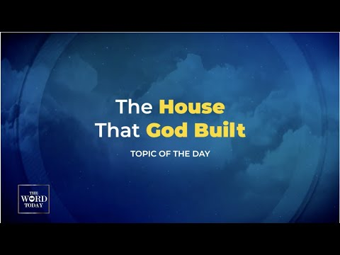 The Word Today Episode 45 : The House That God Built | Bishop Aldrin Palanca