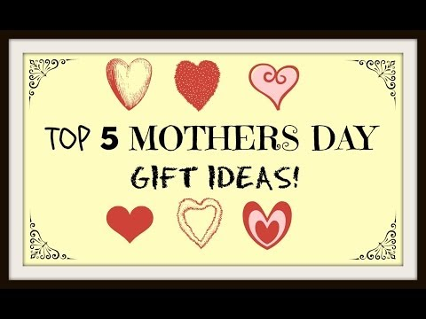 Top 5 Mothers Day Gift Ideas!