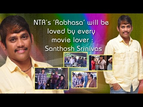 NTRs Rabhasa will be loved by every movie lover : Santhosh Srinivas
