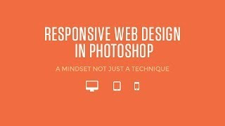Responsive Web Design In Photoshop - A Mindset Not Just Technique