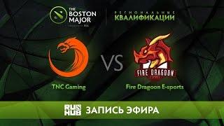 TNC Gaming vs Fire Dragoon E-sports, Boston Major Qualifiers - SEA [Mortalles]