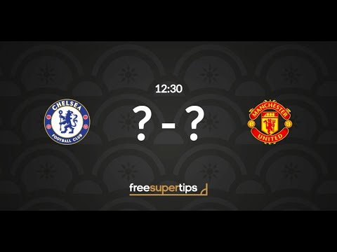Chelsea Vs Manchester United Predictions, Betting Tips And Match Preview Premier League