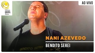 Nani Azevedo - Bendito Serei