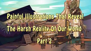 Video Painful Illustrations That Reveal The Harsh Reality Of Our World「 PART 2 」 MP3, 3GP, MP4, WEBM, AVI, FLV Juni 2018