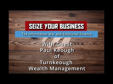 Watch 'The Information War & Emotional Finance with Paul Keough - Seize your Business - YouTube'