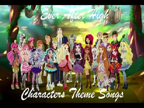 """""""Characters Theme Songs"""" #1 """"Ever After High"""" (READ THE DESCRIPTION)"""
