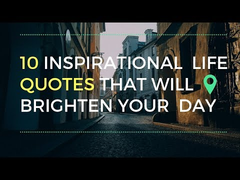 Short quotes - 10 Inspirational Life Quotes That Will Brighten Your Day