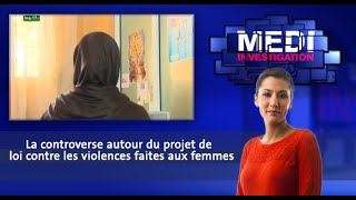 Medi Investigation : La controverse autour du projet de loi contre les violences faites aux femmes