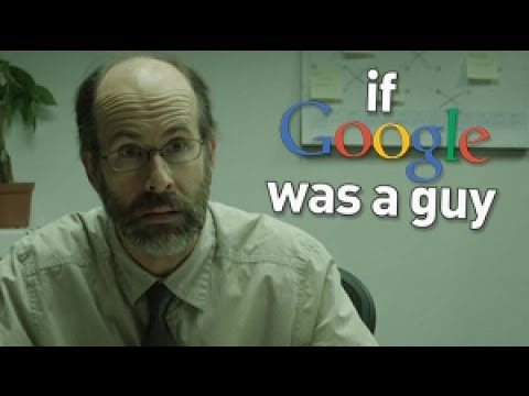 If Google Was A Guy (видео)
