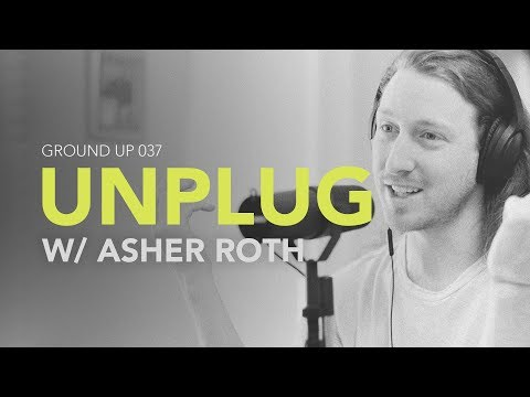Ground Up 037 - Unplug W/ Asher Roth