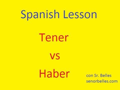 Spanish Lesson: Tener vs Haber
