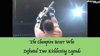 The Champion Boxer Who Defeated Two Kickboxing Legends