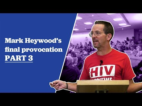 Mark Heywood's Final Provocation Part 3