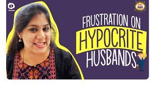 Frustration on Hypocrite Husbands | Frustrated Woman