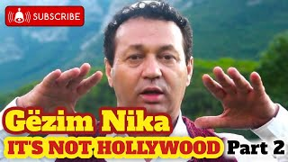 GËZIM NIKA - I'TS NOT HOLLYWOOD Part 2