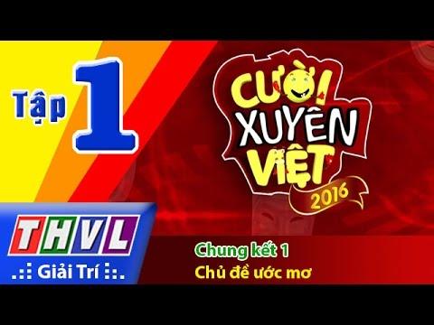 Cười xuyên Việt 2016 Tập 1 - Chung kết 1 - Chủ đề ước mơ