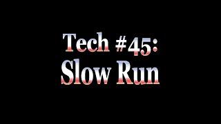 Tech of the Week  6: Slow Run