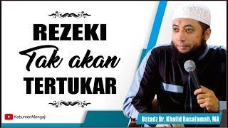 Video Rezeki tak akan Tertukar - Ustadz Dr  Khalid Basalamah, MA MP3, 3GP, MP4, WEBM, AVI, FLV Februari 2019