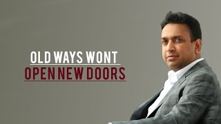 Old ways wont open new doors - Sachin Mittal