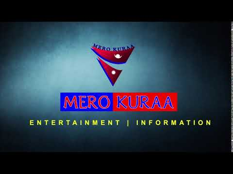 (Mero Kuraa Intro 2 - Duration: 10 seconds.)