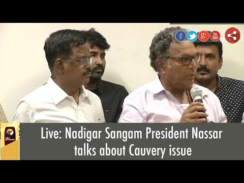 Live-Nadigar-Sangam-President-Nassar-talks-about-Cauvery-issue