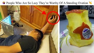 People Who Are So Lazy They're Worthy Of A Standing Ovation