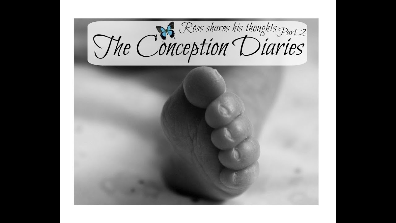 The Conception Diaries Ross Shares His Thoughts Part 2