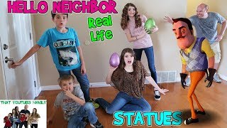 HELLO NEIGHBOR REAL LIFE STATUES (Fun Game!) / That YouTub3 Family | The Adventurers