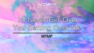 Video MYMP   I'll Never Get Over You Getting Over Me (Live)   Official Lyric Video MP3, 3GP, MP4, WEBM, AVI, FLV Agustus 2018