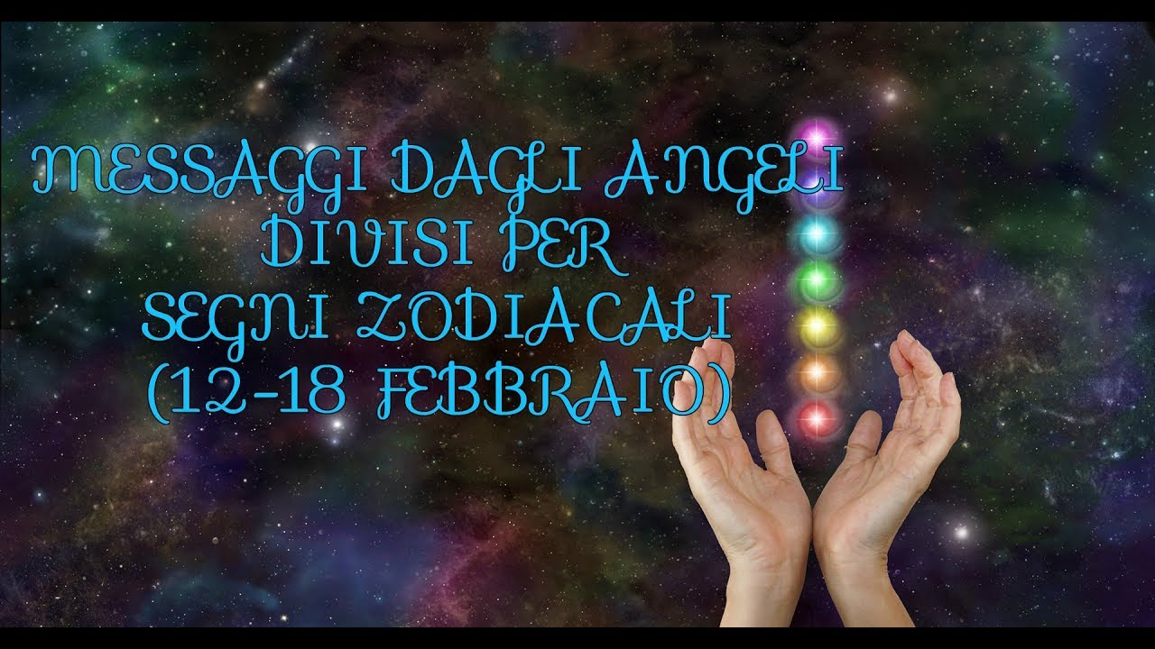 Messaggi Angelici per Segno Zodiacale ★ Dal 12 al 18 febbraio 2018