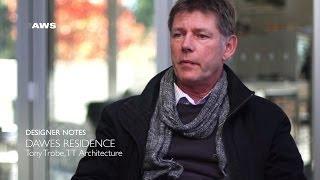 Designer Notes, Dawes Residence - Tony Trobe