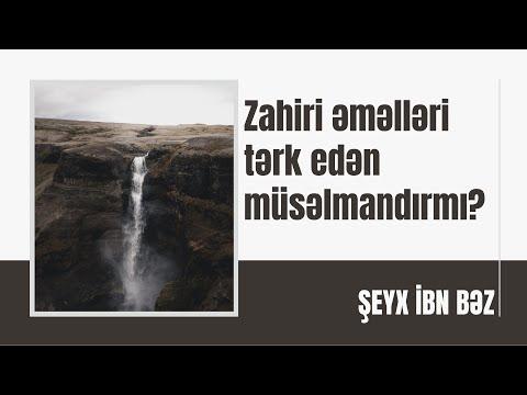Şeyx İbn Baz - Zahiri əməlləri tərk edən müsəlmandırmı?