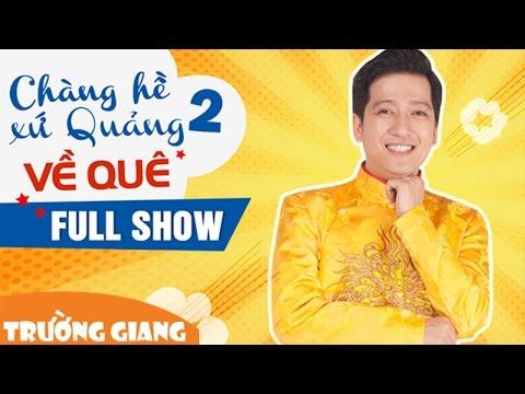 Fullshow Trường Giang - Chàng Hề Xứ Quảng 2 - Về Quê - Thời lượng: 2:30:22.