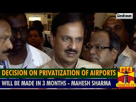 Decision on Privatization of Airports will be made in 3 Months    Mahesh Sharma   Thanthi TV