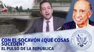 CON EL SOCAVÓN ¿QUÉ COSAS SUCEDEN? - EL PULSO DE LA REPÚBLICA