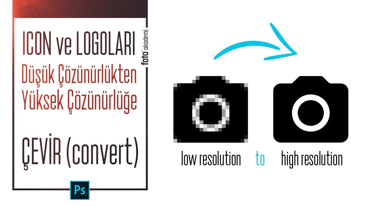 Icon ve Logoları Kayıpsız Yüksek Çözünürlüklü Hale Çevirin! (Convert Low to High Resolution)