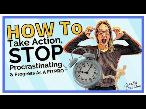 How To Take Action, Stop Procrastinating and Progress As A FITPRO
