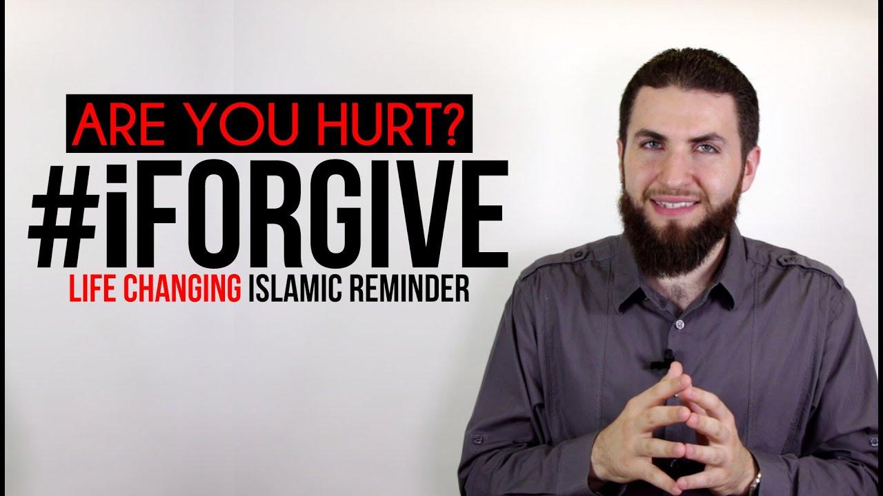 Are You Hurt? #iForgive ┇ Life Changing Islamic Reminder
