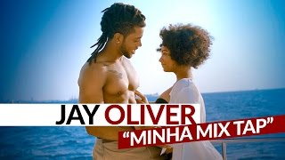 Jay Oliver Minha Mix Tap pop music videos 2016