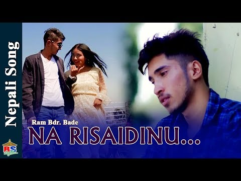 (Na Risaidinu | New Nepali Song 2018 By Ram Bdr. Bade | Ft. Sushil/Rupesh/Monika - Duration: 5 minutes, 4 seconds.)