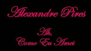 Alexandre Pires - Ah, Como Eu Amei
