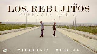 Los Rebujitos - Acércate lento (Videoclip Oficial)