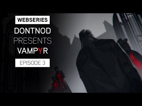 Webseries : DONTNOD Presents Vampyr Episode 3 - Human After All de Vampyr