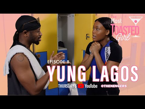 THE MOST TOASTED GIRL EPISODE 8 | YUNG LAGOS (HOW I MADE MY THEME SONG)