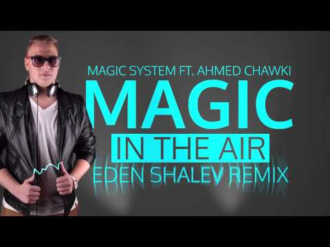 Magic System Ft. Chawki - Magic In The Air (Eden Shalev Remix)