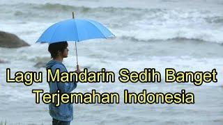 Video Lagu mandarin sedih banget terjemahan Indonesia MP3, 3GP, MP4, WEBM, AVI, FLV Februari 2019