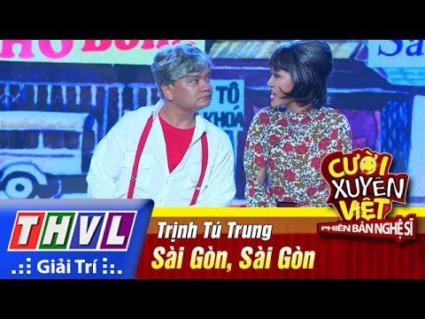 Cười xuyên Việt Phiên bản nghệ sĩ 2016 Tập 2: Sài Gòn, Sài Gòn - Trịnh Tú Trung